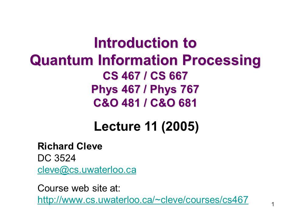 Introduction to Quantum Information Processing CS 467 / CS 667 Phys 467 / Phys 767 C&O 481 / C&O 681