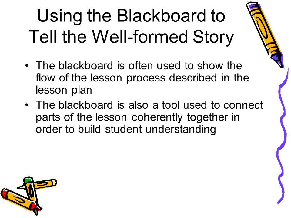 Using the Blackboard to Tell the Well-formed Story