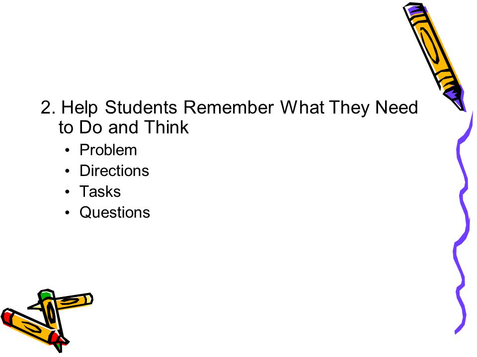 2. Help Students Remember What They Need to Do and Think