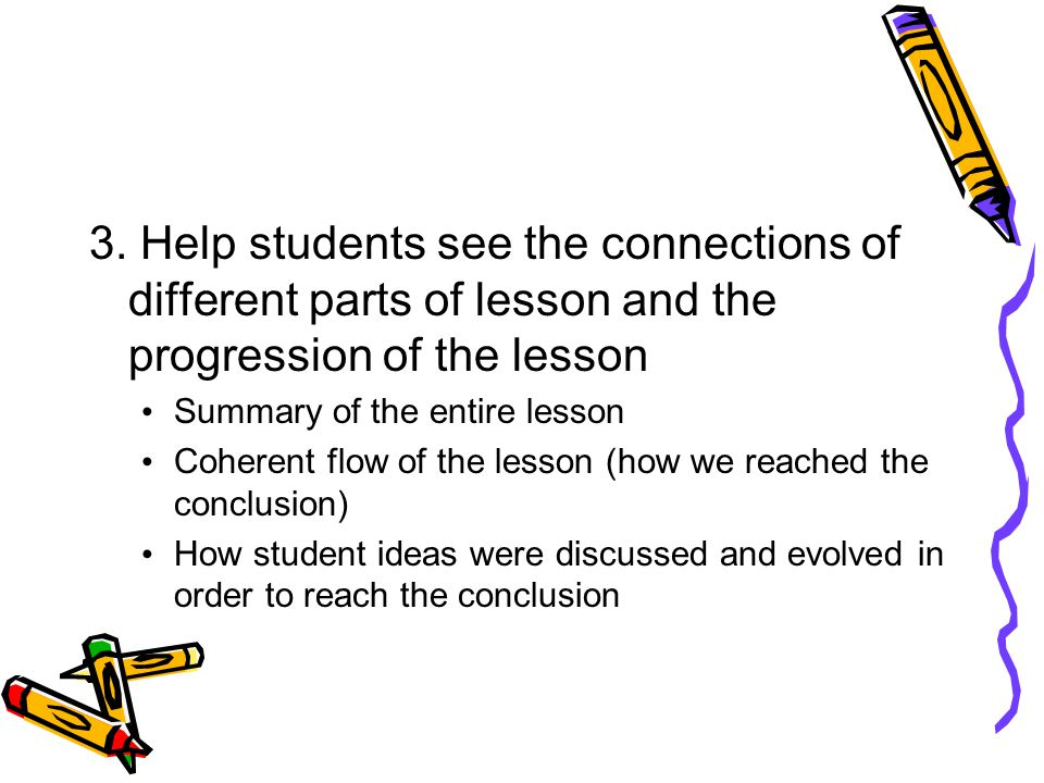 3. Help students see the connections of different parts of lesson and the progression of the lesson