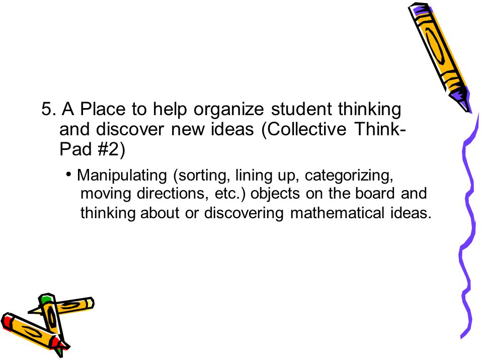 5. A Place to help organize student thinking and discover new ideas (Collective Think-Pad #2)