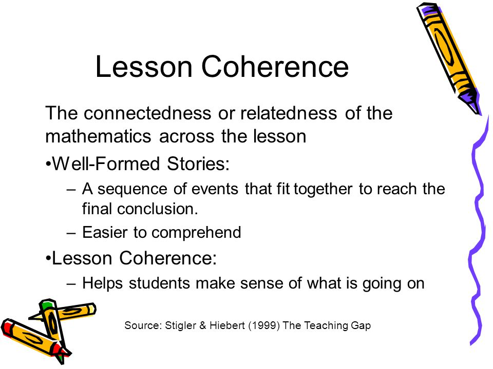 Lesson Coherence The connectedness or relatedness of the mathematics across the lesson. Well-Formed Stories: