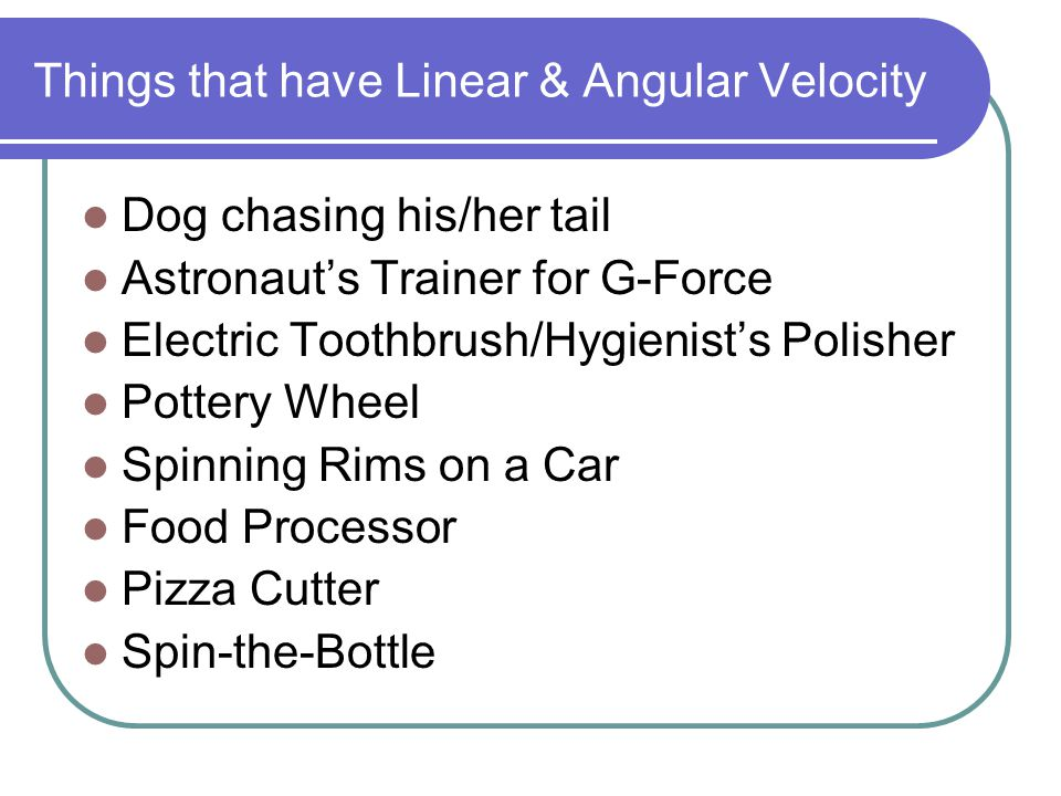 Things that have Linear & Angular Velocity