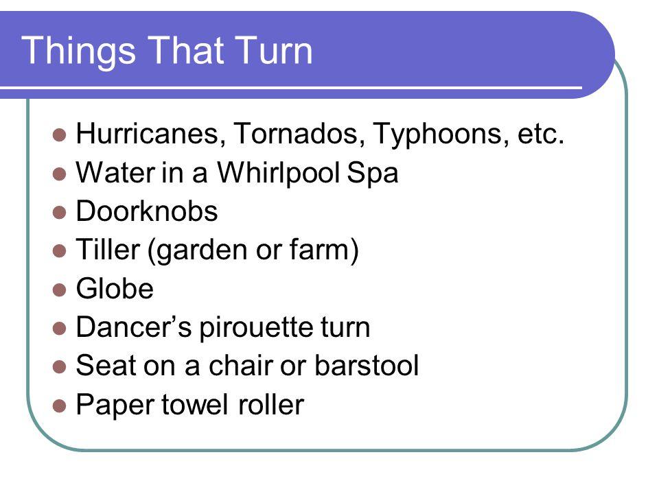 Things That Turn Hurricanes, Tornados, Typhoons, etc.