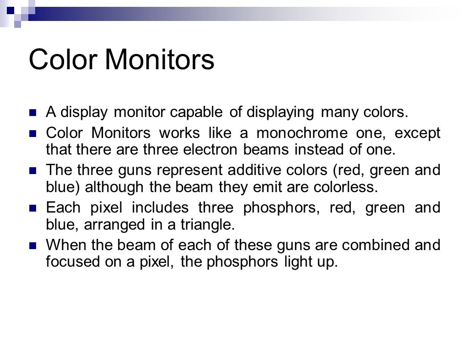 Color Monitors A display monitor capable of displaying many colors.