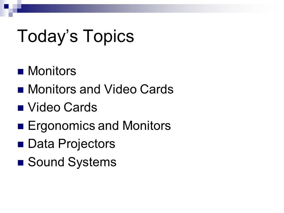 Today's Topics Monitors Monitors and Video Cards Video Cards