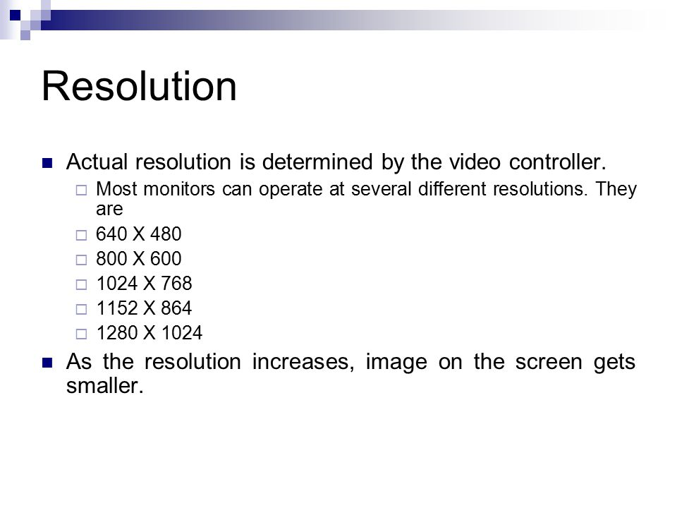 Resolution Actual resolution is determined by the video controller.