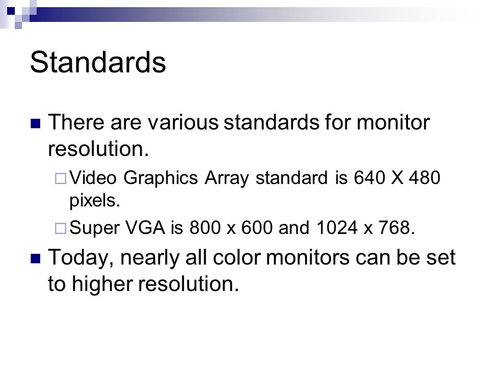 Standards There are various standards for monitor resolution.