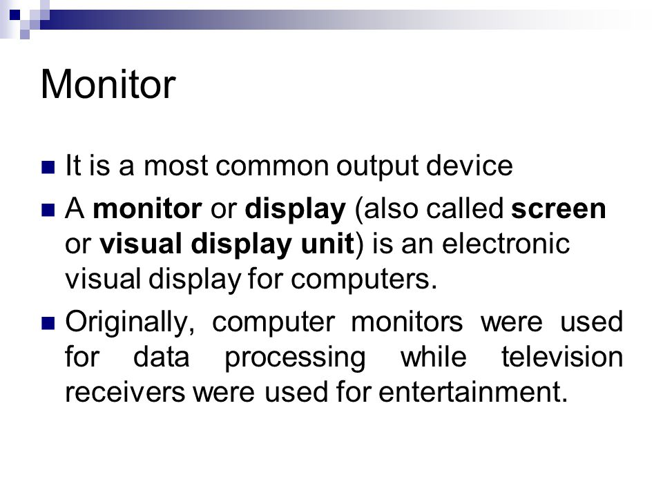 Monitor It is a most common output device
