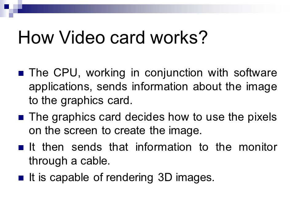 How Video card works The CPU, working in conjunction with software applications, sends information about the image to the graphics card.