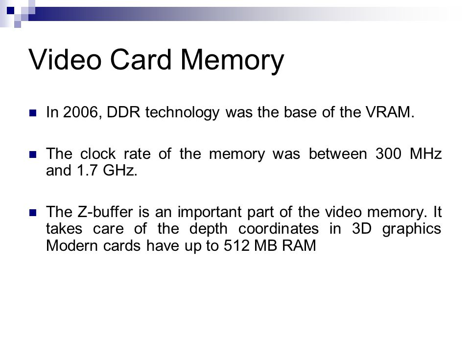 Video Card Memory In 2006, DDR technology was the base of the VRAM.