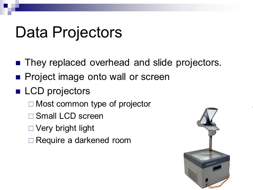 Data Projectors They replaced overhead and slide projectors.