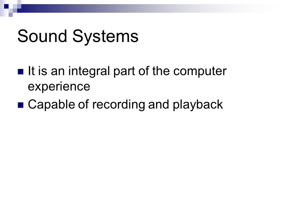 Sound Systems It is an integral part of the computer experience