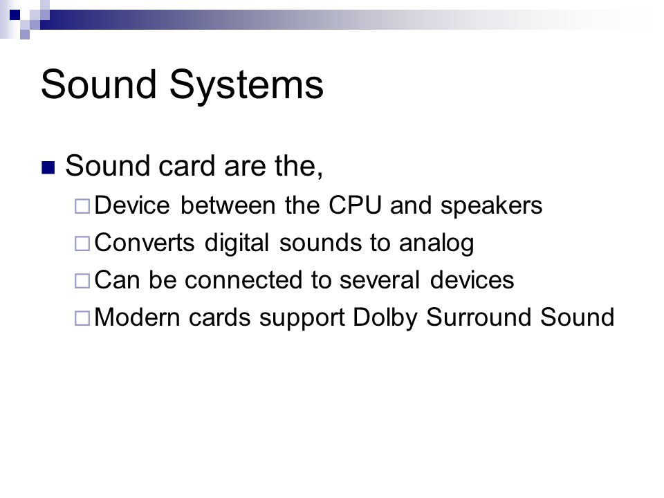 Sound Systems Sound card are the, Device between the CPU and speakers