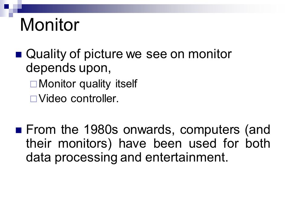 Monitor Quality of picture we see on monitor depends upon,