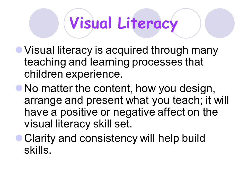 Visual Literacy Visual literacy is acquired through many teaching and learning processes that children experience.