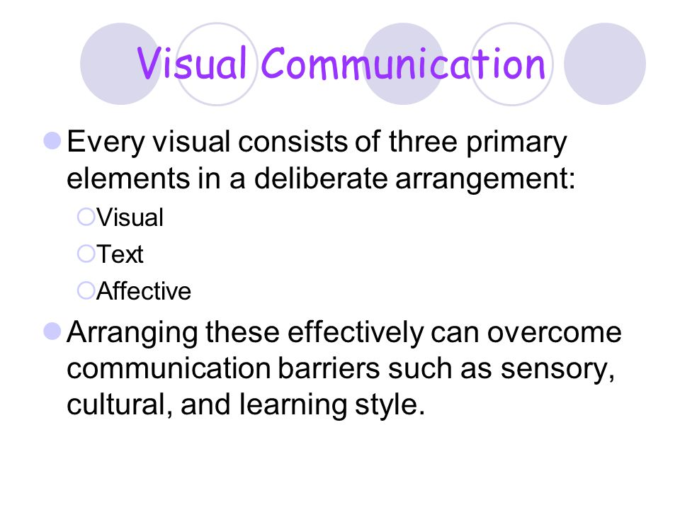 Visual Communication Every visual consists of three primary elements in a deliberate arrangement: Visual.