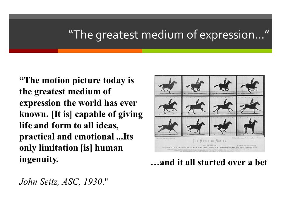 The greatest medium of expression...