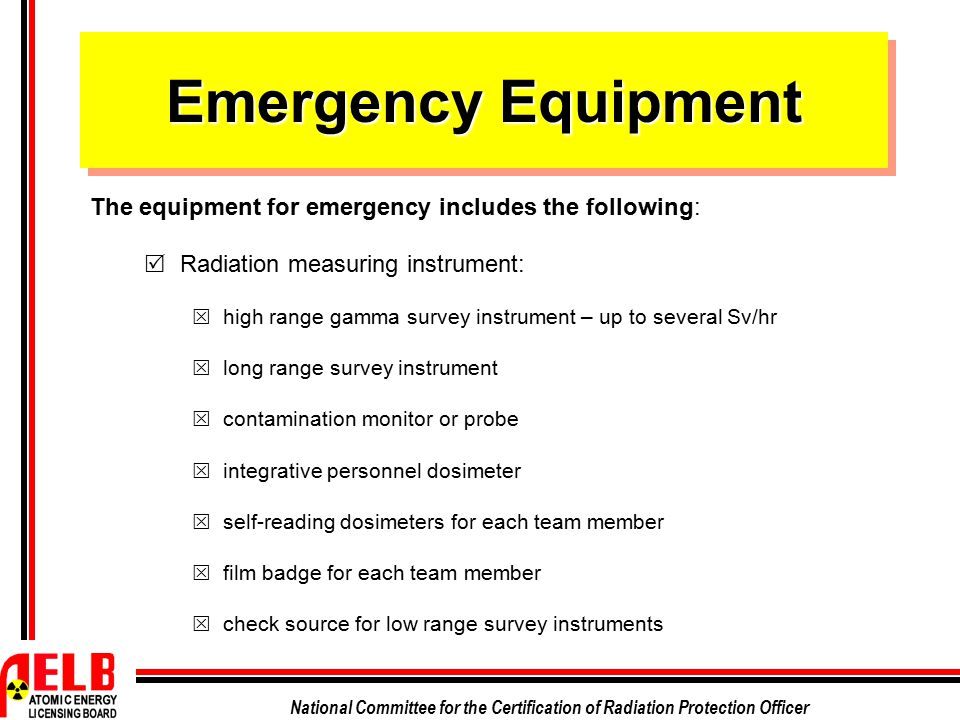 Emergency Equipment The equipment for emergency includes the following: Radiation measuring instrument: