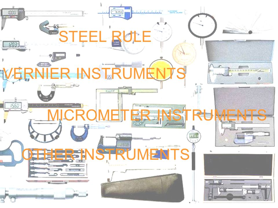 STEEL RULE VERNIER INSTRUMENTS MICROMETER INSTRUMENTS OTHER INSTRUMENTS
