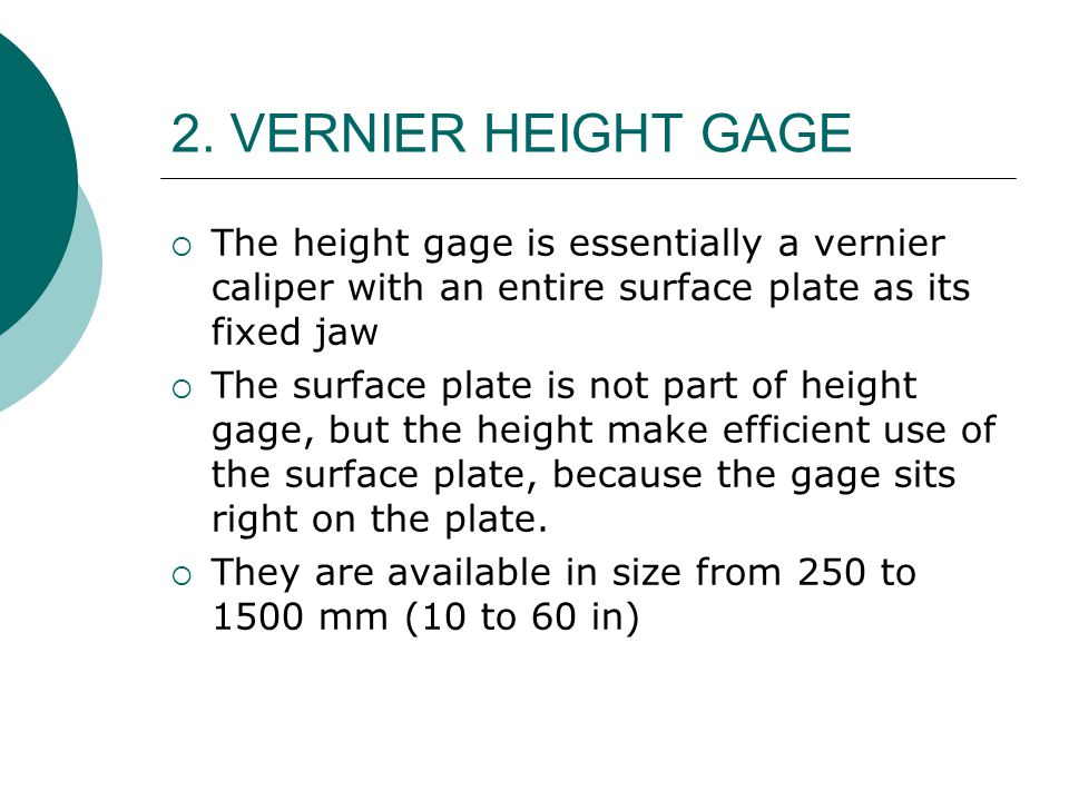 2. VERNIER HEIGHT GAGE The height gage is essentially a vernier caliper with an entire surface plate as its fixed jaw.