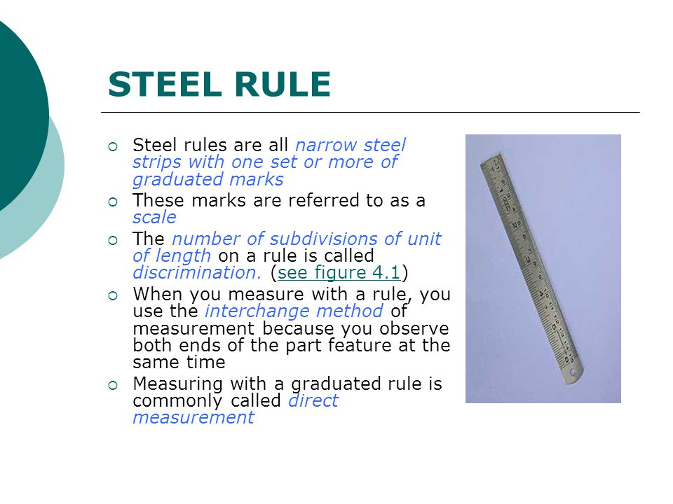 STEEL RULE Steel rules are all narrow steel strips with one set or more of graduated marks. These marks are referred to as a scale.