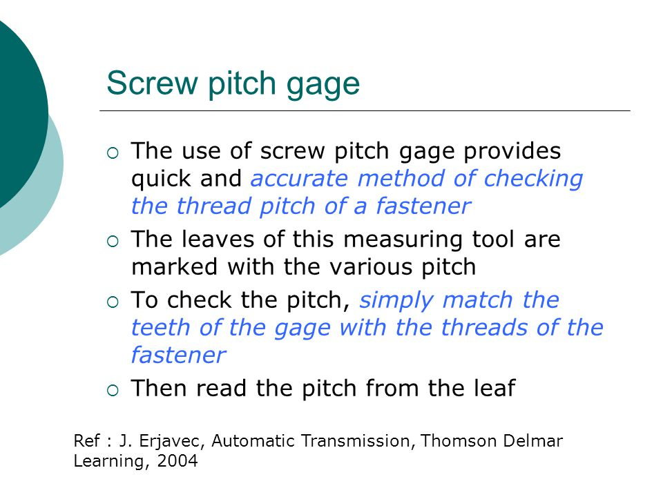 Screw pitch gage The use of screw pitch gage provides quick and accurate method of checking the thread pitch of a fastener.