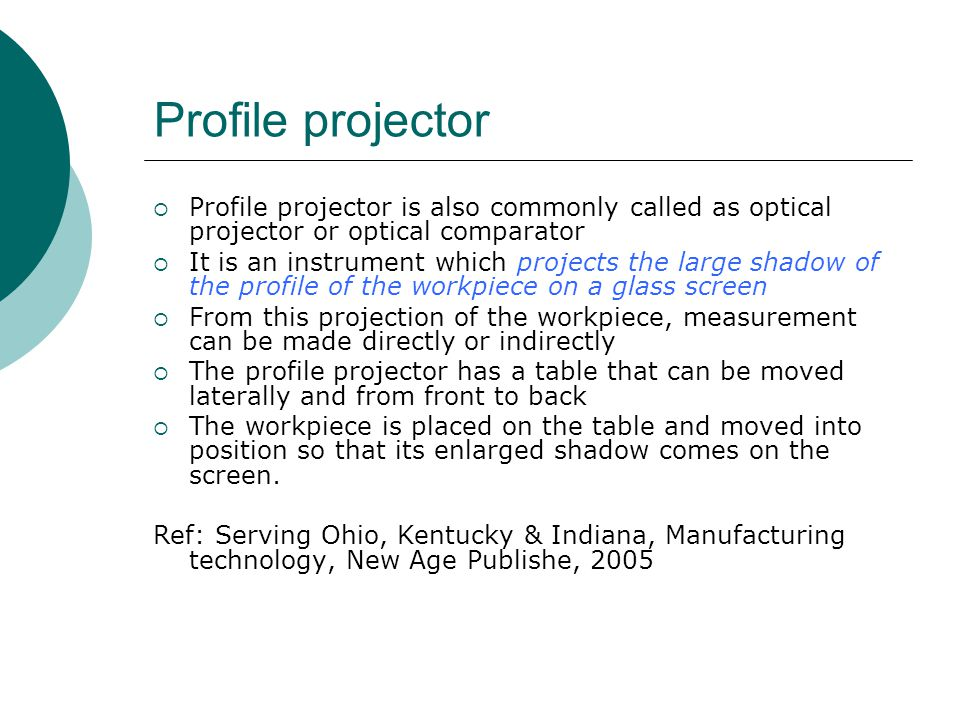 Profile projector Profile projector is also commonly called as optical projector or optical comparator.
