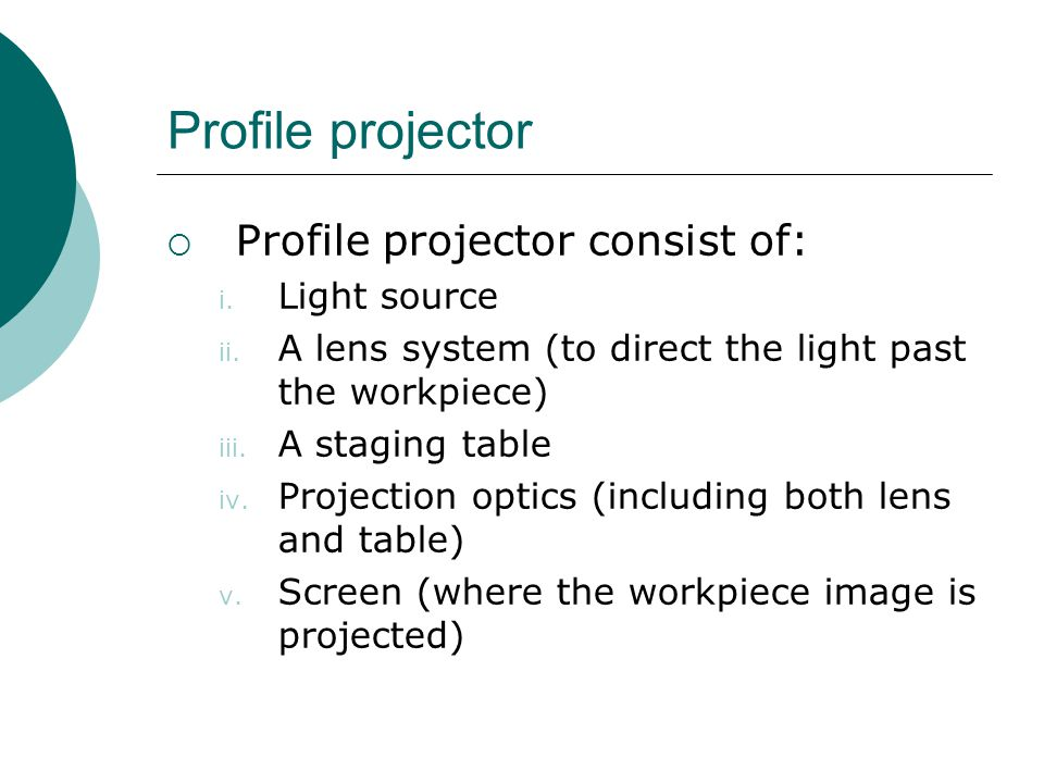 Profile projector Profile projector consist of: Light source