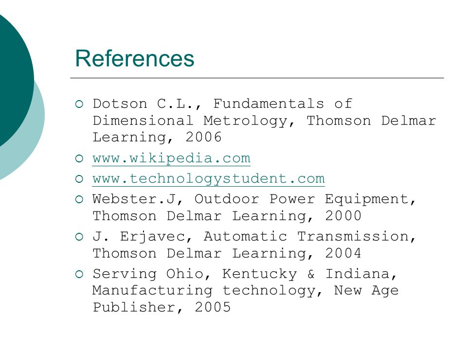 References Dotson C.L., Fundamentals of Dimensional Metrology, Thomson Delmar Learning, 2006. www.wikipedia.com.