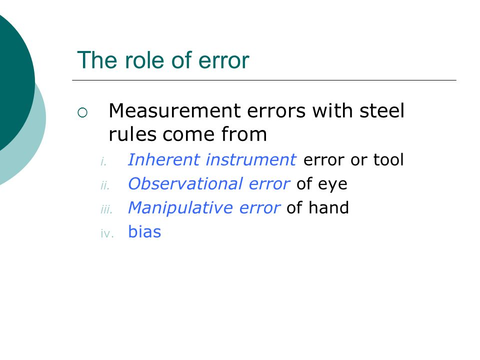 The role of error Measurement errors with steel rules come from