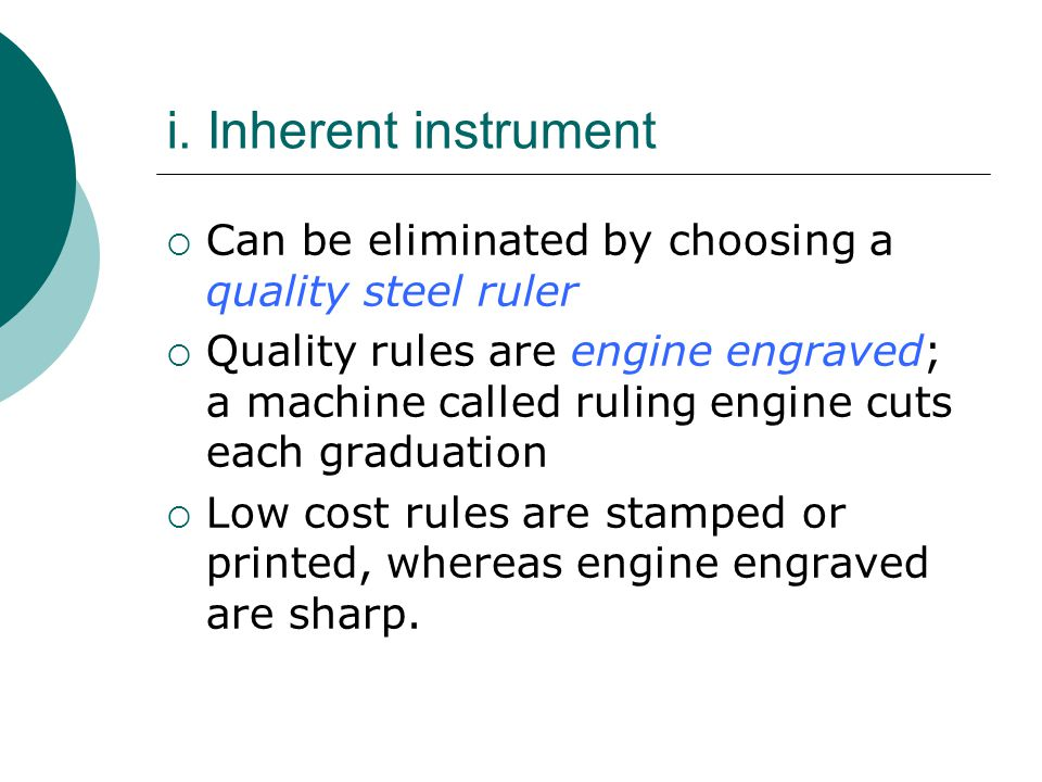 i. Inherent instrument Can be eliminated by choosing a quality steel ruler.