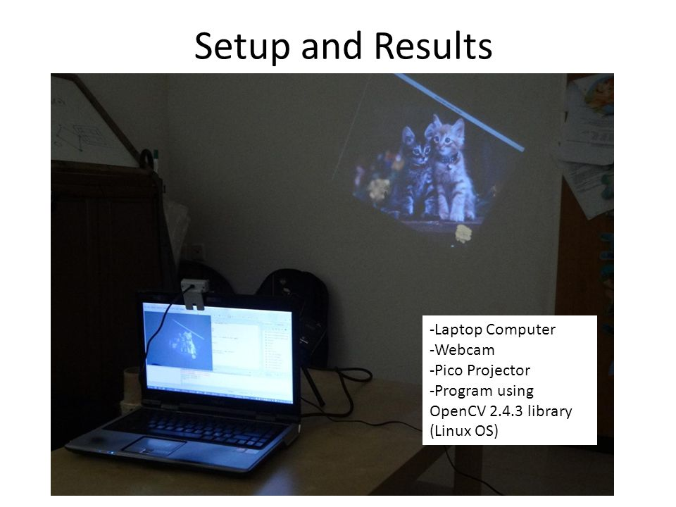 Setup and Results -Laptop Computer -Webcam -Pico Projector