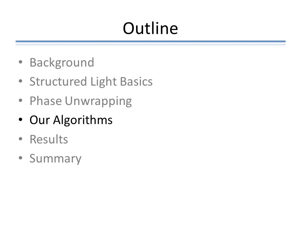 Outline Background Structured Light Basics Phase Unwrapping