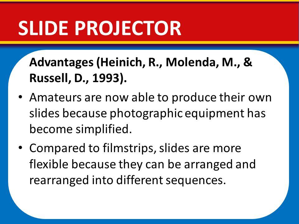 SLIDE PROJECTOR Advantages (Heinich, R., Molenda, M., & Russell, D., 1993).