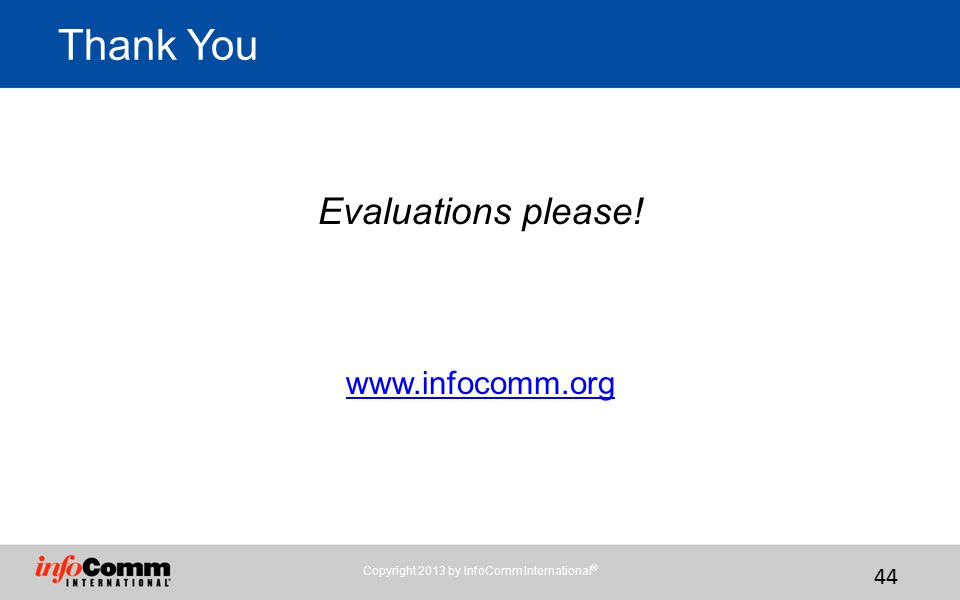 Thank You Evaluations please! www.infocomm.org