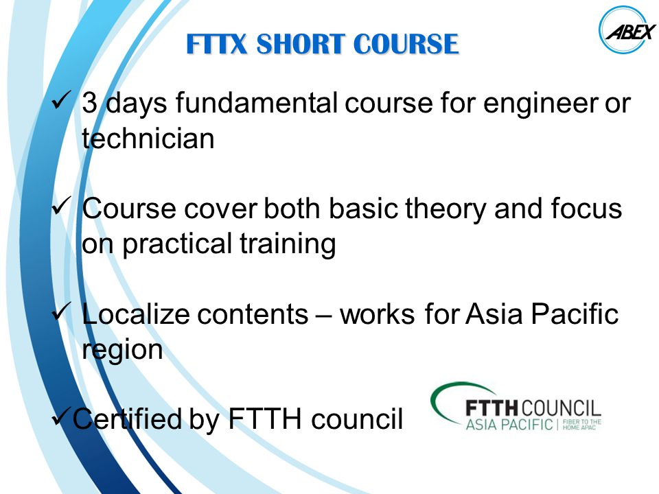 FTTX SHORT COURSE 3 days fundamental course for engineer or technician. Course cover both basic theory and focus on practical training.