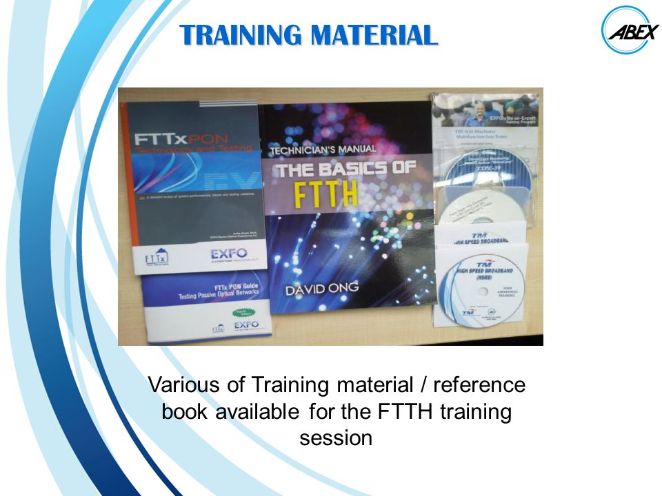 TRAINING MATERIAL Various of Training material / reference book available for the FTTH training session.