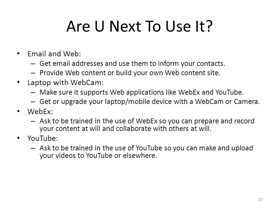 Are U Next To Use It Email and Web: Laptop with WebCam: WebEx: