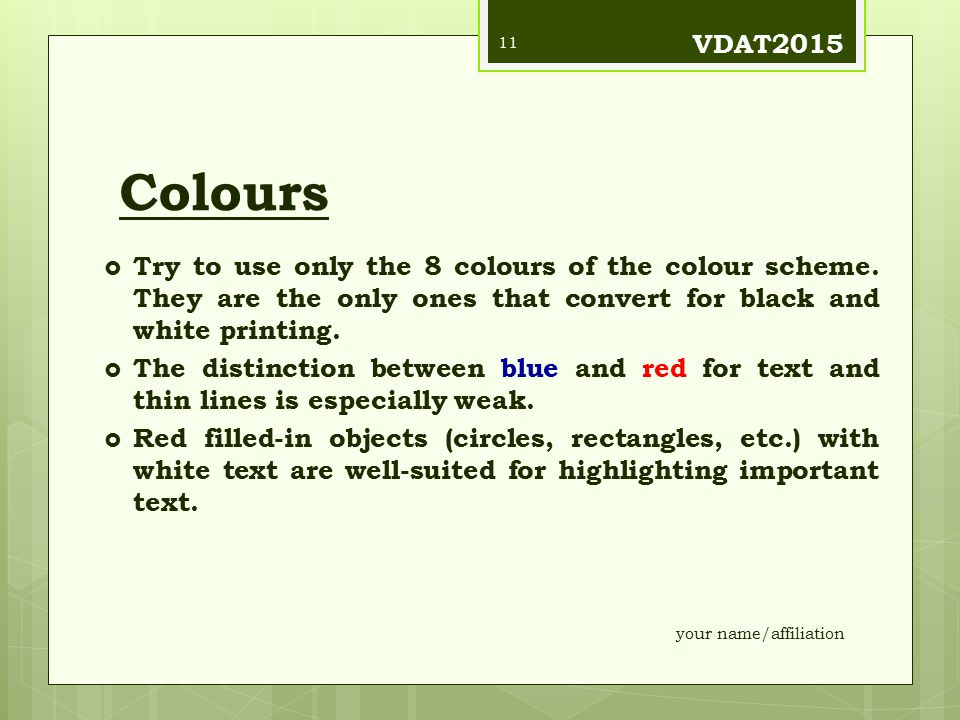 VDAT2015 Colours. Try to use only the 8 colours of the colour scheme. They are the only ones that convert for black and white printing.