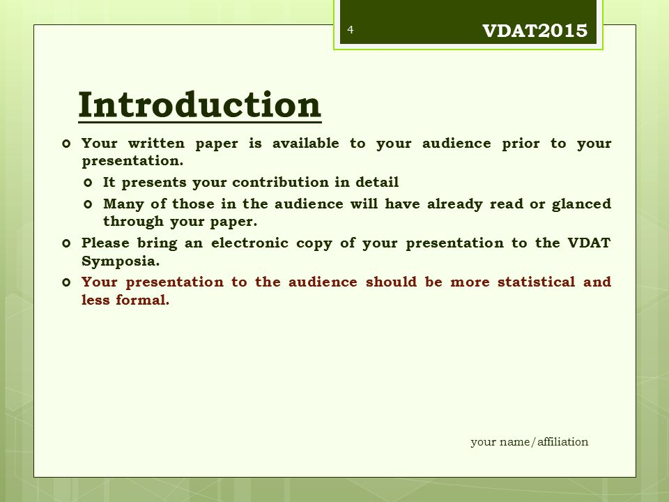 VDAT2015 Introduction. Your written paper is available to your audience prior to your presentation.