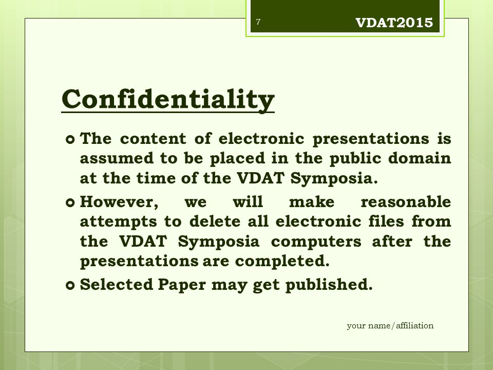 VDAT2015 Confidentiality. The content of electronic presentations is assumed to be placed in the public domain at the time of the VDAT Symposia.