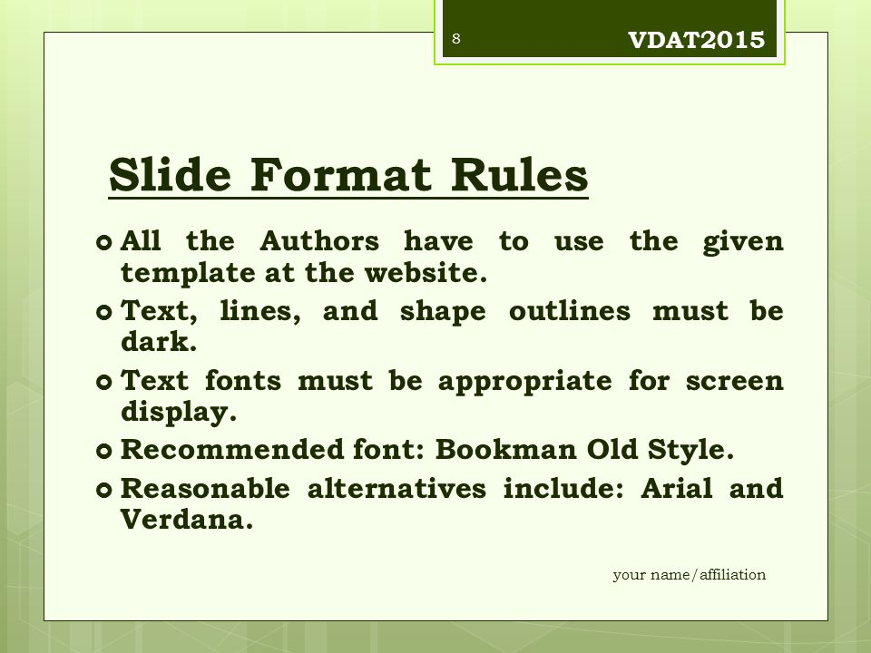 VDAT2015 Slide Format Rules. All the Authors have to use the given template at the website. Text, lines, and shape outlines must be dark.