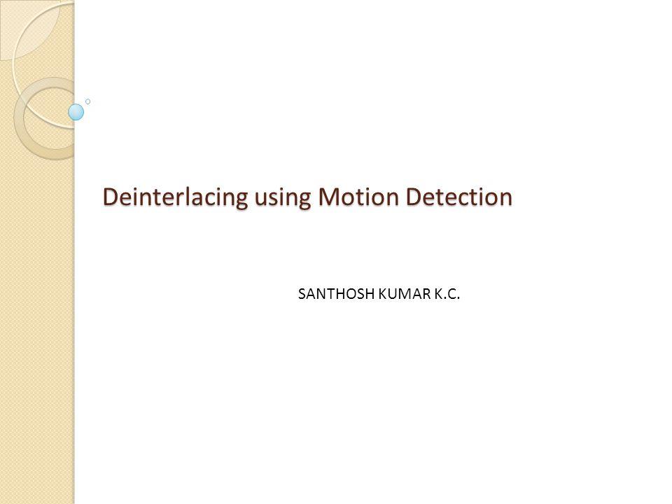 Deinterlacing using Motion Detection