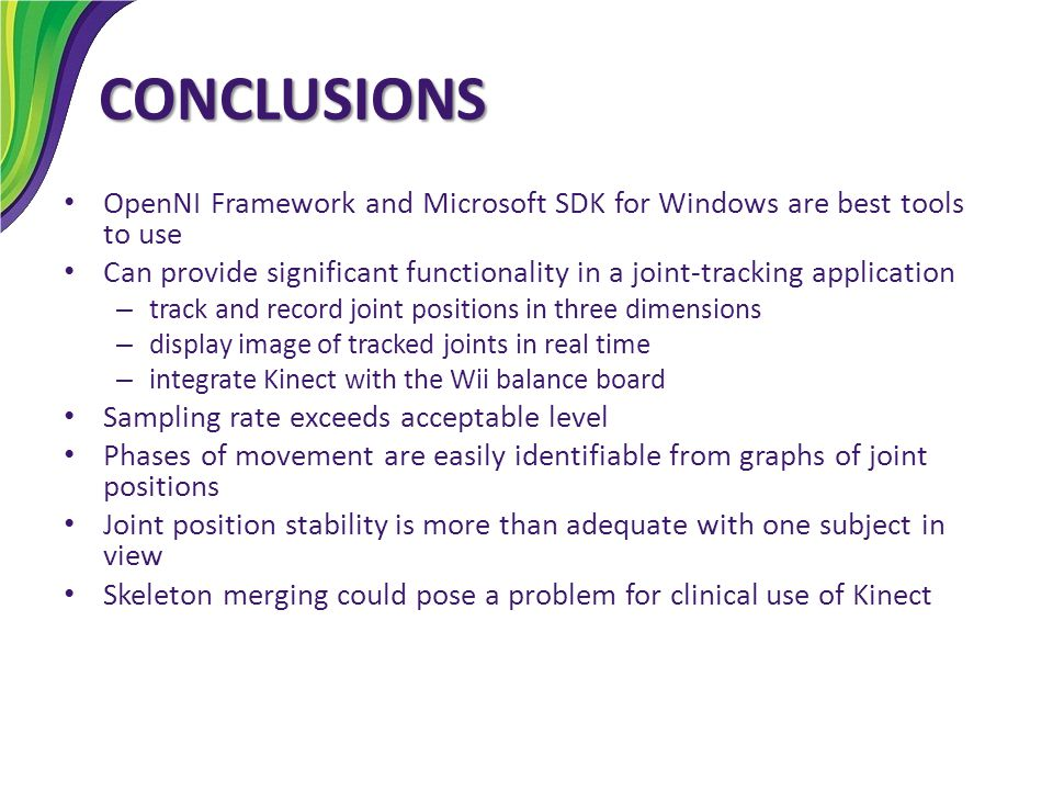CONCLUSIONS OpenNI Framework and Microsoft SDK for Windows are best tools to use.