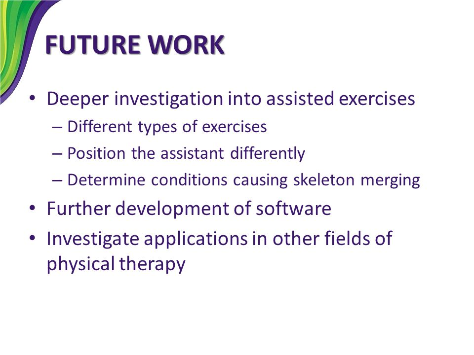 FUTURE WORK Deeper investigation into assisted exercises