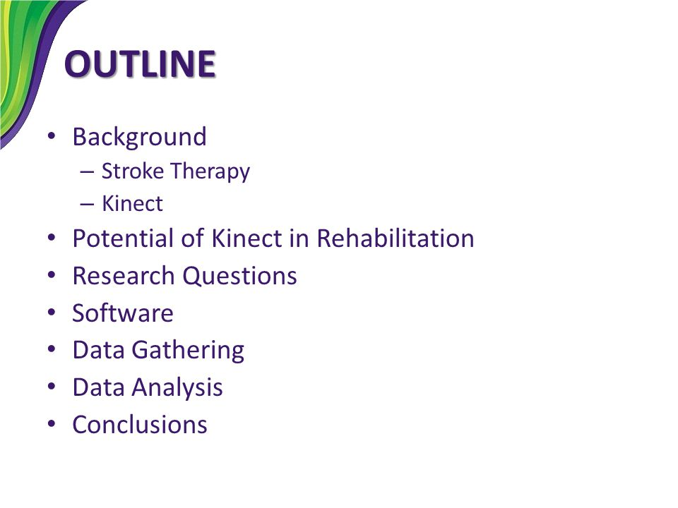 OUTLINE Background Potential of Kinect in Rehabilitation