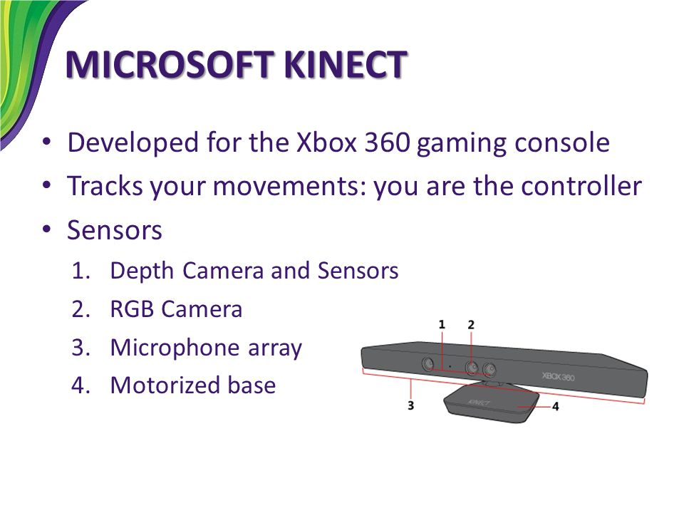 MICROSOFT KINECT Developed for the Xbox 360 gaming console
