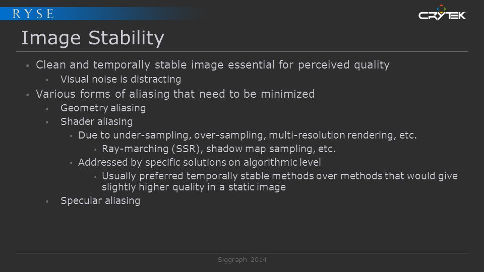 Image Stability Clean and temporally stable image essential for perceived quality. Visual noise is distracting.