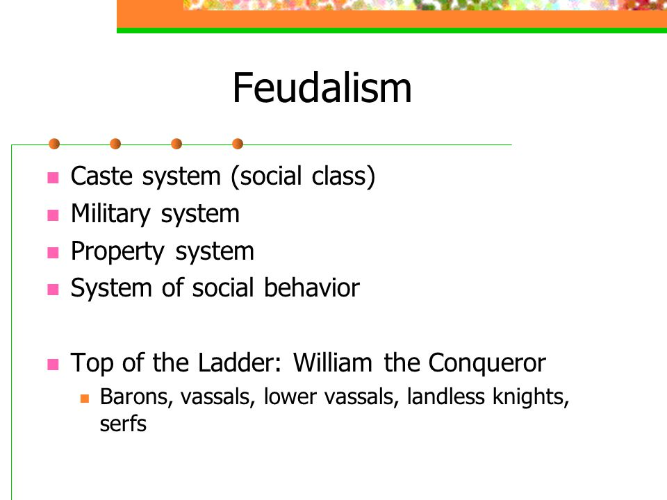 Feudalism Caste system (social class) Military system Property system